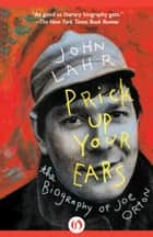 Prick Up Your Ears ebook by John Lahr