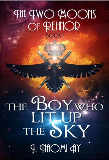 The Boy who Lit up the Sky - The Two Moons of Rehnor, #1 ebook by J. Naomi Ay