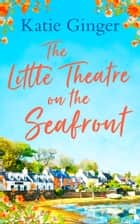 The Little Theatre on the Seafront ebook by Katie Ginger