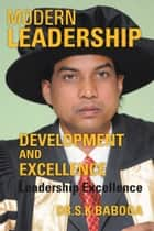 MODERN LEADERSHIP DEVELOPMENT AND EXCELLENCE ebook by DR.S.K.BABOOA