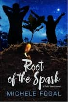Root of the Spark ebook by Michele Fogal