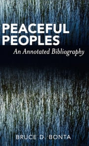 Peaceful Peoples - An Annotated Bibliography ebook by Bruce D. Bonta