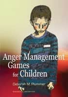 Anger Management Games for Children ebook by Deborah Plummer, Jane Serrurier