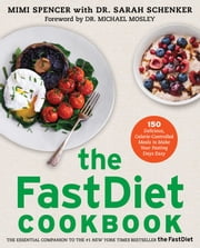 The FastDiet Cookbook - 150 Delicious, Calorie-Controlled Meals to Make Your Fasting Days Easy ebook by Mimi Spencer,Michael Mosley,Sarah Schenker