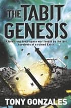 The Tabit Genesis ebook by Tony Gonzales