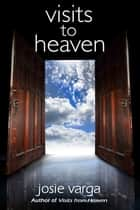 Visits to Heaven ebook by Josie Varga