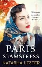 The Paris Seamstress - Transporting, Twisting, the Most Heartbreaking Novel You'll Read This Year ebook by Natasha Lester