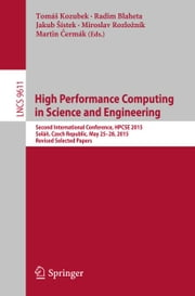 High Performance Computing in Science and Engineering - Second International Conference, HPCSE 2015, Soláň, Czech Republic, May 25-28, 2015, Revised Selected Papers ebook by Tomáš Kozubek,Radim Blaheta,Jakub Šístek,Miroslav Rozložník,Martin Čermák