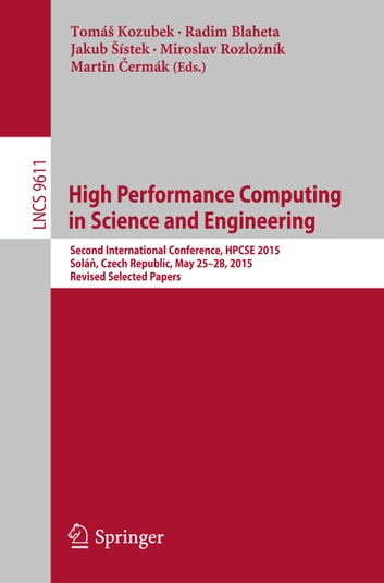 High Performance Computing in Science and Engineering - Second International Conference, HPCSE 2015, Soláň, Czech Republic, May 25-28, 2015, Revised Selected Papers ebook by