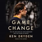 Game Change - The Life and Death of Steve Montador, and the Future of Hockey audiobook by Ken Dryden
