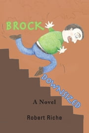 BROCK DOWNSIZED - A Novel ebook by Robert Riche