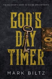 God's Day Timer - The Believer's Guide to Divine Appointments ebook by Biltz Mark