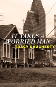 It Takes a Worried Man ebook by Tracy Daugherty