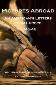 Pictures Abroad - An American's Letters from Europe 1845-46 ebook by John DuSolle & Deborah Hicks