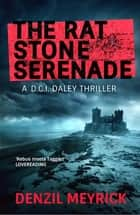 The Rat Stone Serenade - A DCI Daley Thriller ebook by Denzil Meyrick