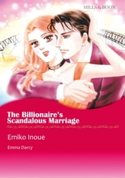 THE BILLIONAIRE'S SCANDALOUS MARRIAGE (Mills & Boon Comics) - Mills & Boon Comics ebook by Emma Darcy,Emiko Inoue