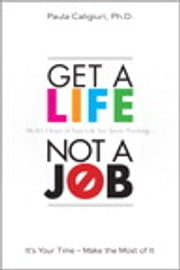 Get a Life, Not a Job - It's Your Time--Make the Most of It (Mini E-Book) ebook by Paula Caligiuri PhD