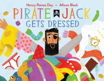 Pirate Jack Gets Dressed ebook by Nancy Raines Day