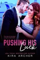Pushing His Luck ebook by Kira Archer