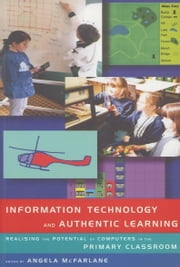 Information Technology and Authentic Learning ebook by McFarlane, Angela