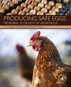 Producing Safe Eggs - Microbial Ecology of Salmonella ebook by Steven C Ricke, Richard K Gast