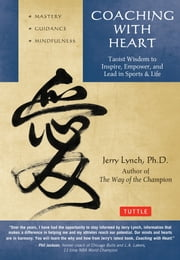 Coaching with Heart - Taoist Wisdom to Inspire, Empower, and Lead ebook by Jerry Lynch,Chungliang Al Huang