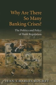 Why Are There So Many Banking Crises?: The Politics and Policy of Bank Regulation ebook by Rochet, Jean-Charles