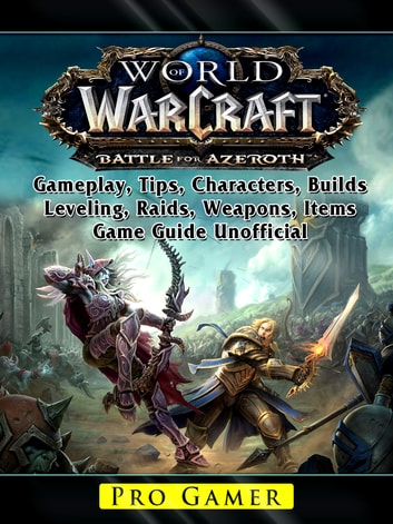World of Warcraft Battle For Azeroth, Gameplay, Tips, Characters, Builds,  Leveling, Raids, Weapons, Items, Game Guide Unofficial