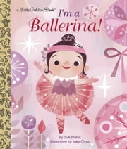 I'm a Ballerina! ebook by Sue Fliess,Joey Chou
