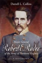 Major General Robert E Rodes of the Army of Northern Virginia ebook by Darrell Collins