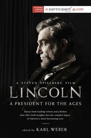 Lincoln - A President for the Ages ebook by Participant Media,Karl Weber