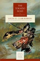 The Tokaido Road - A Novel of Feudal Japan ebook by Lucia St. Clair Robson