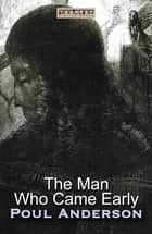 The Man Who Came Early ebook by Poul W. Anderson