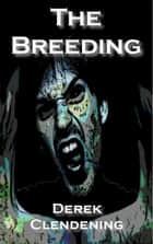 The Breeding ebook by Derek Clendening