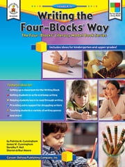 Writing the Four-Blocks® Way, Grades K - 6: The Four-Blocks® Literacy Model Book Series ebook by Cunningham, Patricia M.