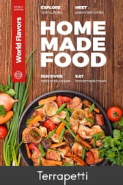 Homemade Food: World Flavors ebook by Terrapetti Publishing