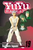 YuYu Hakusho, Vol. 19 - The Saga Comes To An End! ebook by Yoshihiro Togashi, Yoshihiro Togashi