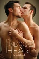 An Unlocked Heart ebook by K.C. Wells