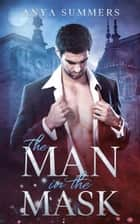 The Man In The Mask ebook by Anya Summers