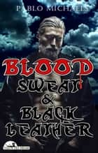 Blood, Sweat and Black Leather ebook by Pablo Michaels