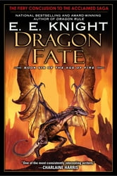 Dragon Fate - Book Six of The Age of Fire ebook by E.E. Knight