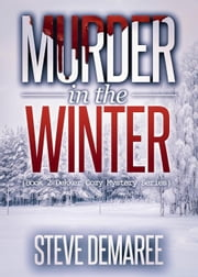 Murder in the Winter - Dekker Cozy Mystery Series, #2 ebook by Steve Demaree