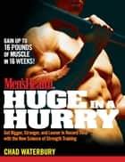 Men's Health Huge in a Hurry ebook by Chad Waterbury