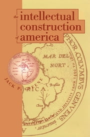 The Intellectual Construction of America - Exceptionalism and Identity From 1492 to 1800 ebook by Jack P. Greene