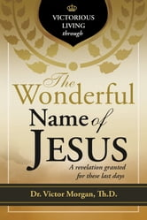 Victorious Living through the Wonderful Name of Jesus ebook by Victor Morgan