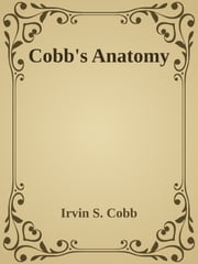 Cobb's Anatomy ebook by Irvin S. Cobb