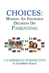 CHOICES: MAKING AN INFORMED DECISION ON PARENTING ebook by H. Glenroy Seale