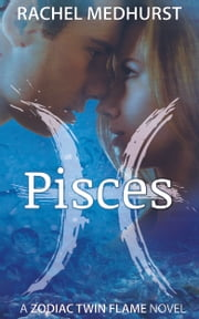 Pisces - A Zodiac Twin Flame Novel (1) ebook by Rachel Medhurst