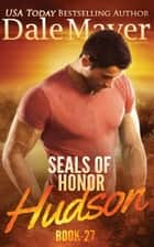 SEALs of Honor: Hudson eBook by Dale Mayer