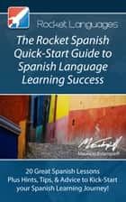 The Rocket Spanish Quick-Start Guide to Spanish Language Learning Success ebook by Rocket Languages